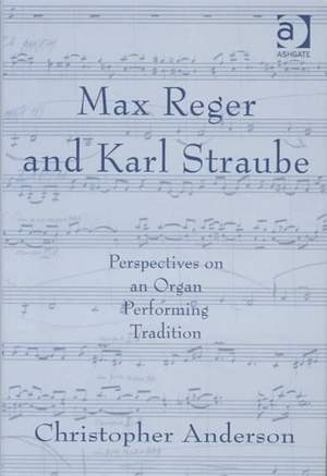 Max Reger and Karl Straube: Perspectives on an Organ Performing Tradition
