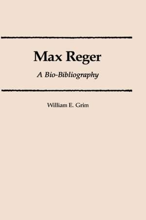 Max Reger: A Bio-Bibliography