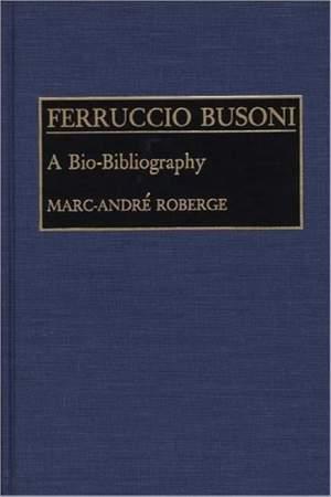 Ferruccio Busoni: A Bio-Bibliography