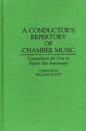 A Conductor's Repertory of Chamber Music: Compositions for Nine to Fifteen Solo Instruments
