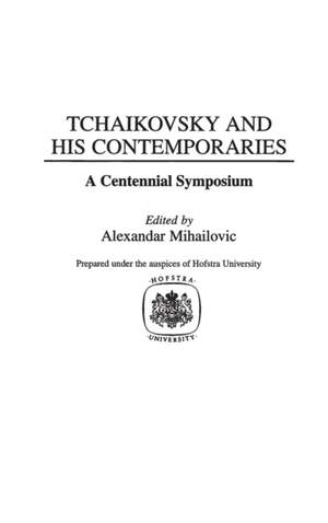 Tchaikovsky and His Contemporaries: A Centennial Symposium