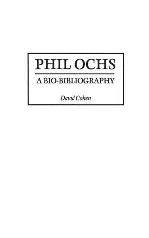 Phil Ochs: A Bio-Bibliography