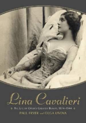 Lina Cavalieri: the Life of Opera's Greatest Beauty, 1874-1944