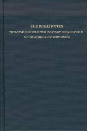 The Right Notes - Twenty Three Selected Essays on Twentieth Century Music