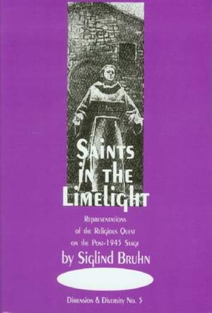 Saints in the Limelight - Representations of the Religious Quest on the Post-1945 Operatic Stage