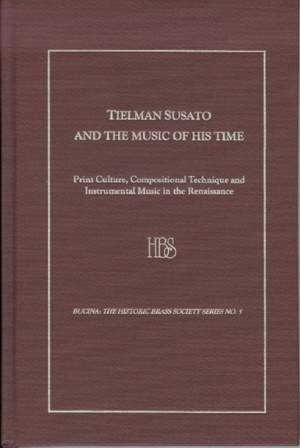 Tielman Susato and the Music of His Time - Print Culture, Compositional Technique and Instrumental Music in the Renaissance