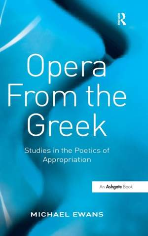 Opera From the Greek: Studies in the Poetics of Appropriation