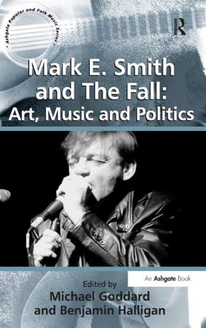 Mark E. Smith and The Fall: Art, Music and Politics