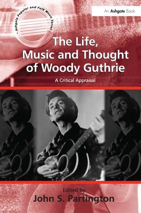The Life, Music and Thought of Woody Guthrie: A Critical Appraisal