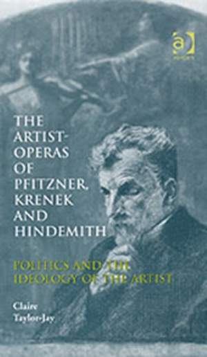 The Artist-Operas of Pfitzner, Krenek and Hindemith: Politics and the Ideology of the Artist