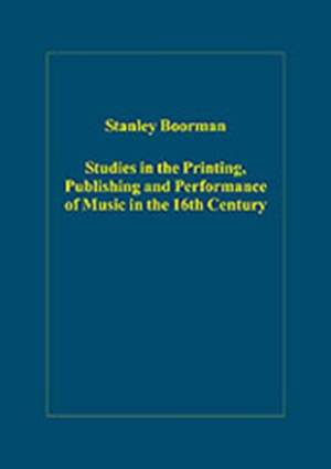 Studies in the Printing, Publishing and Performance of Music in the 16th Century