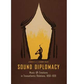 Sound Diplomacy: Music and Emotions in Transatlantic Relations, 1850-1920