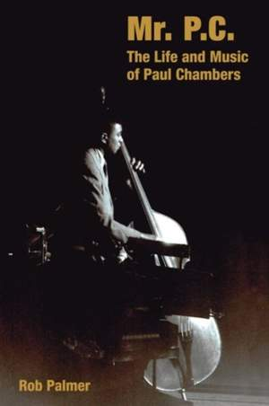 Mr. P.C.: The Life and Music of Paul Chambers