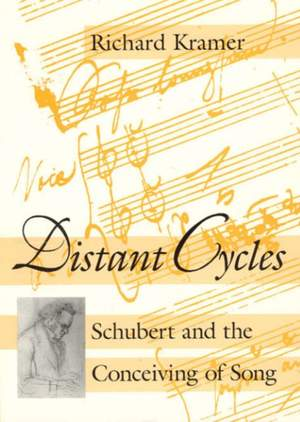 Distant Cycles: Schubert and the Conceiving of Song