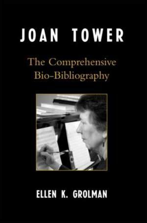 Joan Tower: The Comprehensive Bio-Bibliography