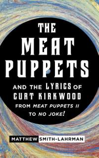Meat Puppets and the Lyrics of Curt Kirkwood from Meat Puppets II to No Joke!, The