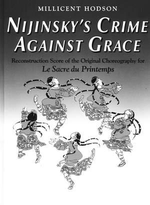 Nijinsky`s Crime Against Grace - Reconstruction Score of the Original Choreography for Le Sacre du Printemps