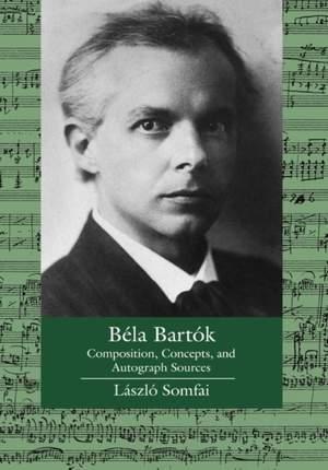 Bela Bartok: Composition, Concepts, and Autograph Sources