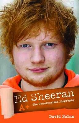 Ed Sheeran - A+: The Unauthorised Biography