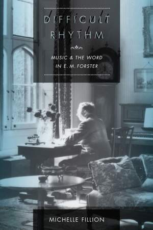 Difficult Rhythm: Music and the Word in E.M. Forster