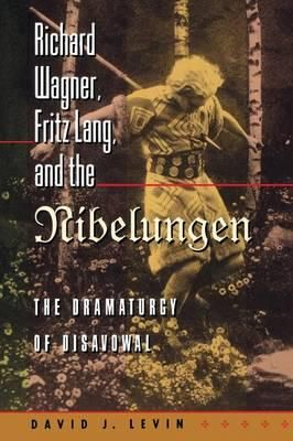 Richard Wagner, Fritz Lang, and the Nibelungen: The Dramaturgy of Disavowal