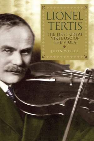 Lionel Tertis - The First Great Virtuoso of the Viola