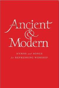 Ancient and Modern: Hymns and Songs for Refreshing worship