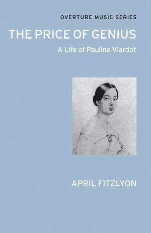 The Price of Genius: A Life of Pauline Viardot