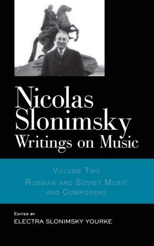 Nicolas Slonimsky: Writings on Music: Russian and Soviet Music and Composers