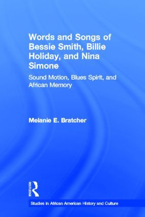 Words and Songs of Bessie Smith, Billie Holiday, and Nina Simone: Sound Motion, Blues Spirit, and African Memory