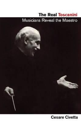 The Real Toscanini: Musicians Reveal the Maestro