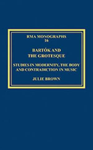 Bartok and the Grotesque: Studies in Modernity, the Body and Contradiction in Music