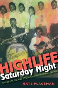 Highlife Saturday Night: Popular Music and Social Change in Urban Ghana