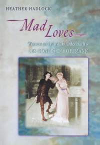 Mad Loves: Women and Music in Offenbach's Les Contes d'Hoffmann