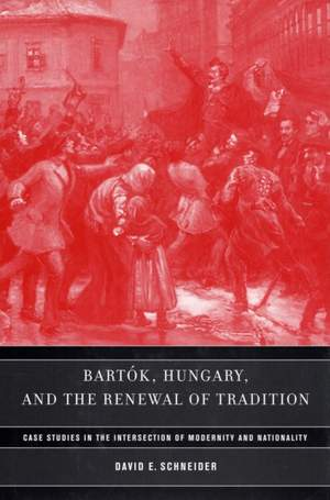 Bartok, Hungary, and the Renewal of Tradition: Case Studies in the Intersection of Modernity and Nationality