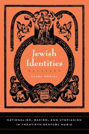 Jewish Identities: Nationalism, Racism, and Utopianism in Twentieth-Century Music