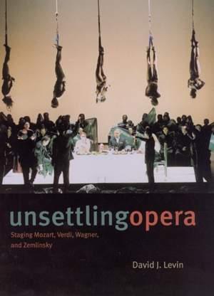 Unsettling Opera: Staging Mozart, Verdi, Wagner, and Zemlinsky
