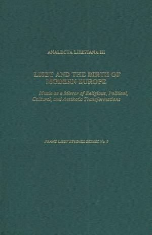 Analecta Lisztiana III - Liszt and the Birth of Modern Europe