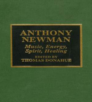 Anthony Newman: Music, Energy, Spirit, Healing