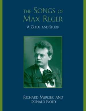 The Songs of Max Reger: A Guide and Study