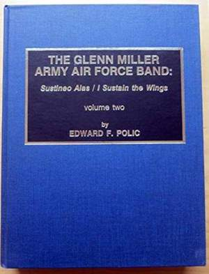 The Glenn Miller Army Air Force Band: Sustineo Alas/I Sustain the Wings