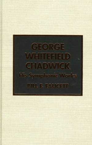 George Whitefield Chadwick: His Symphonic Works