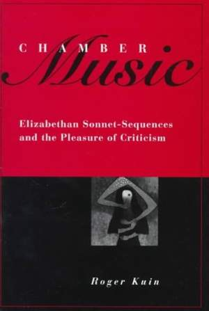 Chamber Music: Elizabethan Sonnet-Sequences and the Pleasure of Criticism