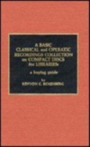 Basic Classical and Operatic Recordings Collection on Compact Discs for Libraries: A Buying Guide