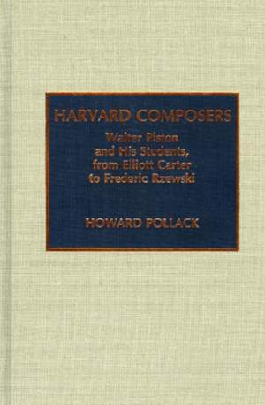 Harvard Composers: Walter Piston and His Students, from Elliot Carter to Frederic Rzewski