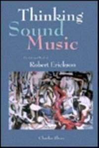 Thinking Sound Music: The Life and Works of Robert Erickson