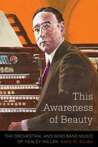 This Awareness of Beauty: The Orchestral and Wind Band Music of Healey Willan