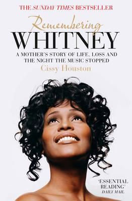 Remembering Whitney: A Mother's Story of Life, Loss and the Night the Music Stopped