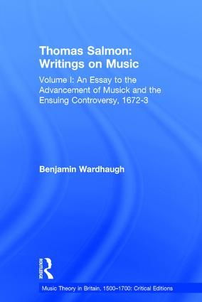 Thomas Salmon: Writings on Music: Volume I: An Essay to the Advancement of Musick and the Ensuing Controversy, 1672-3