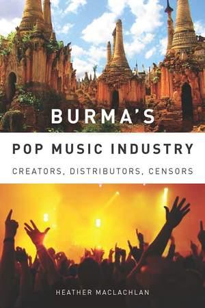 Burma's Pop Music Industry: Creators, Distributors, Censors
